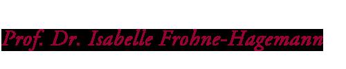 Prof. Dr. Isabelle Frohne-Hagemann